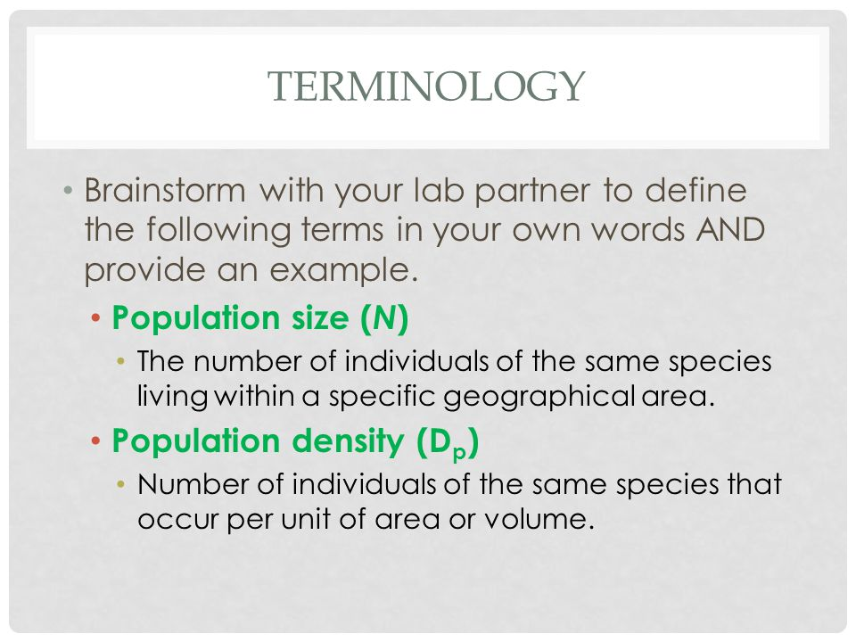 TERMINOLOGY Brainstorm with your lab partner to define the following terms in your own words AND provide an example. Population size ( N ) The number