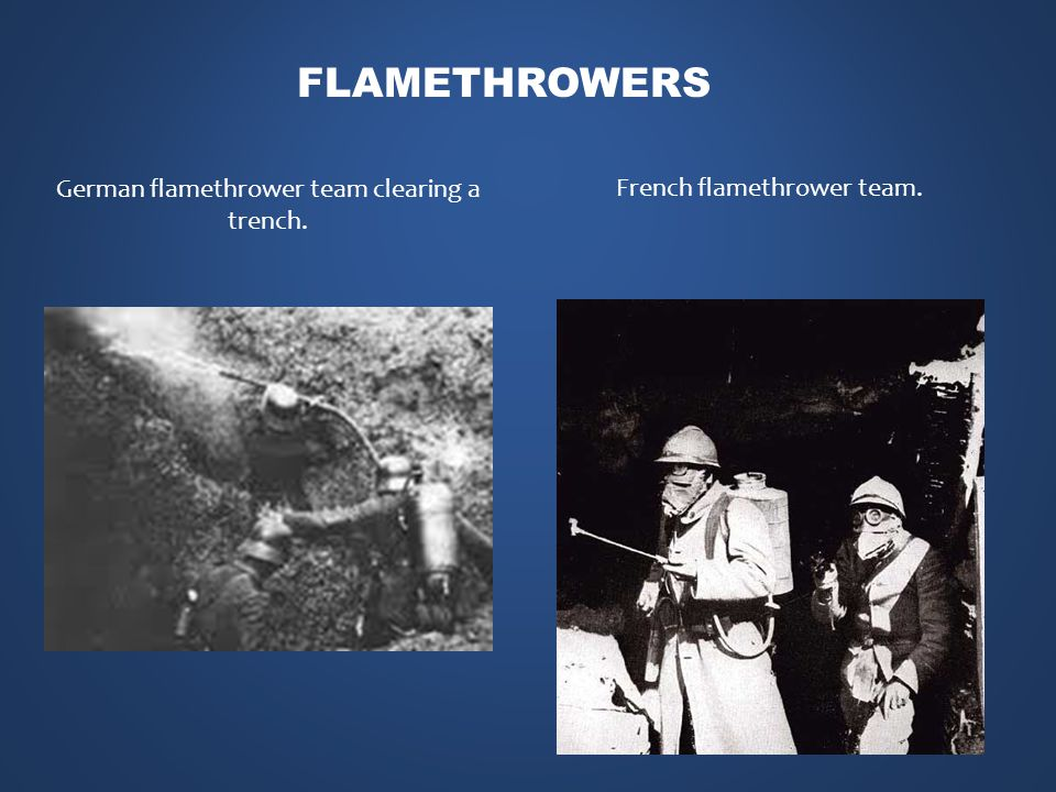 FLAMETHROWERS French flamethrower team. German flamethrower team clearing a trench.