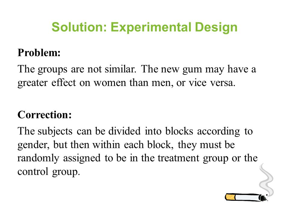 Solution: Experimental Design Problem: The groups are not similar.