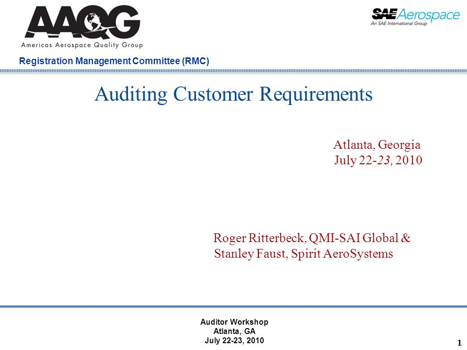 Registration Management Committee (RMC) Atlanta, GA July 22-23, 2010 SYLLABUS Purpose of the presentation 7.2 Customer–Related Processes 7.2.1 Determination of Requirements Related to the Product 7.2.2 Review of Requirements Related to the Product 7.2.3 Customer Communication Process based auditing techniques of customer requirements First Article Inspection (FAI) package review Case Study Summary Questions Bibliograph y 2