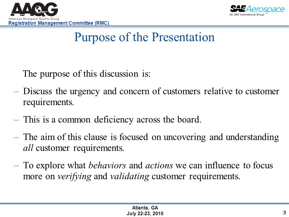 Registration Management Committee (RMC) Atlanta, GA July 22-23, 2010 Purpose of the Presentation The purpose of this discussion is: –Discuss the urgency and concern of customers relative to customer requirements.