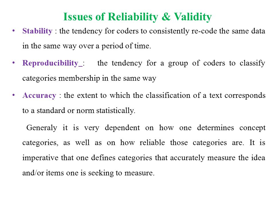 Issues of Reliability & Validity Stability : the tendency for coders to consistently re-code the same data in the same way over a period of time.