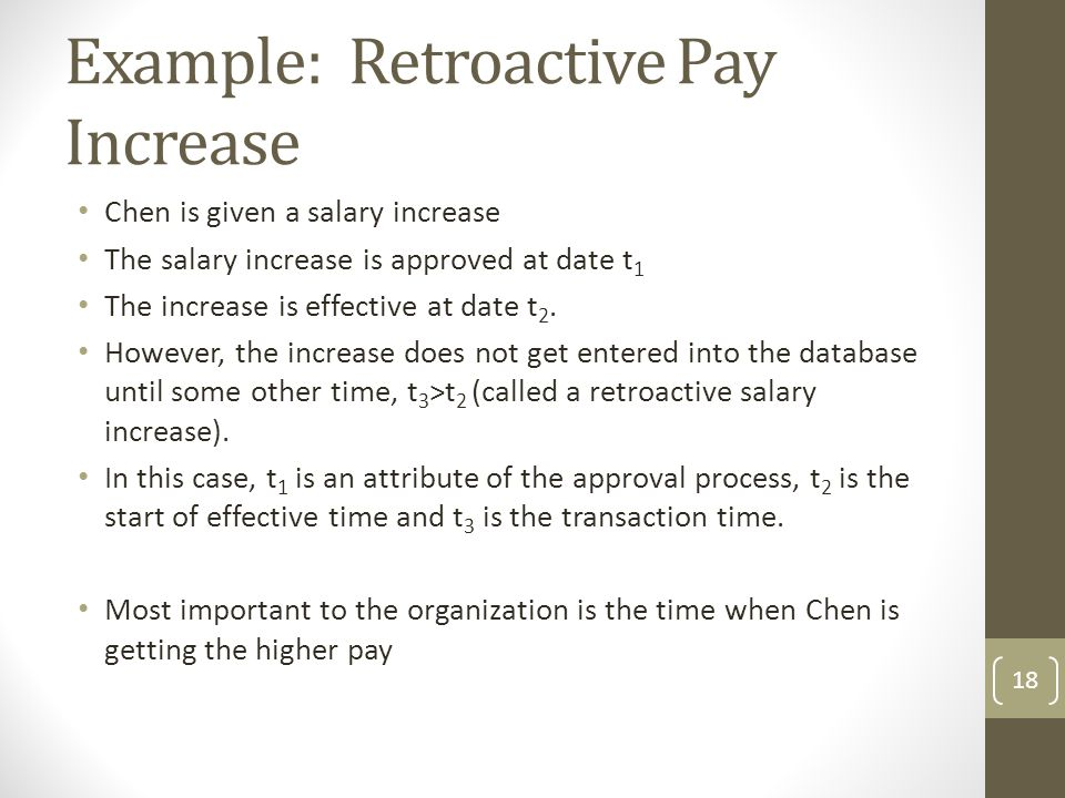 Example: Retroactive Pay Increase Chen is given a salary increase The salary increase is approved at date t 1 The increase is effective at date t 2.