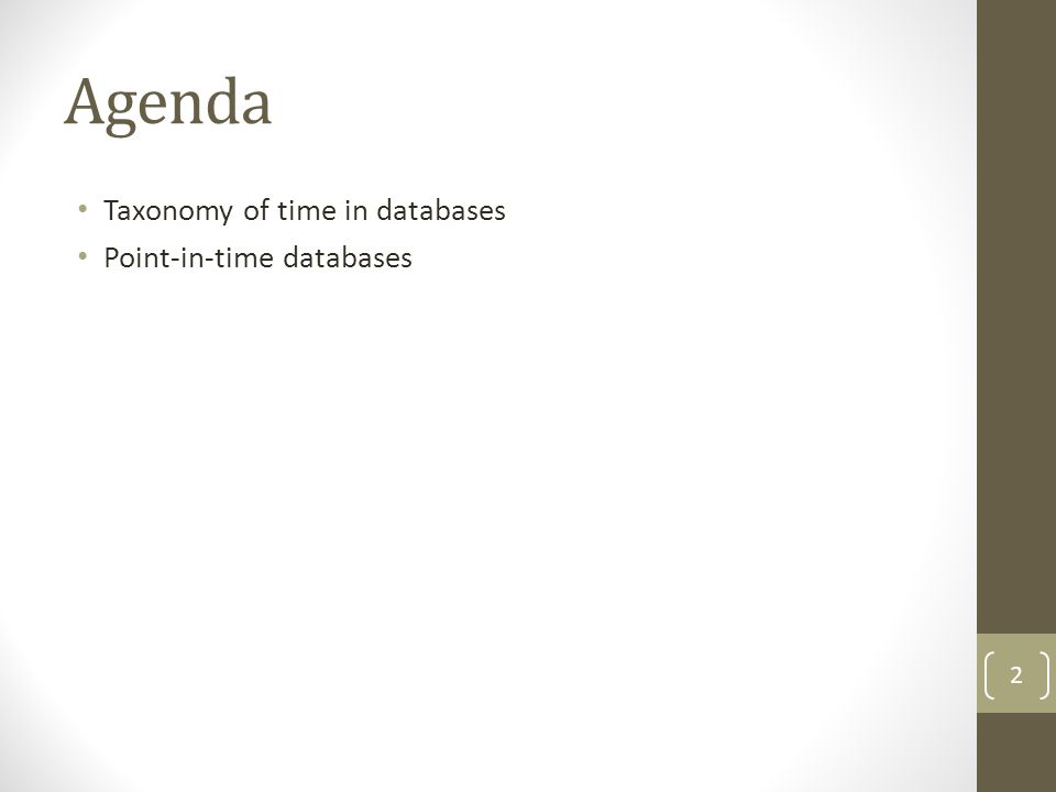 Agenda Taxonomy of time in databases Point-in-time databases 2
