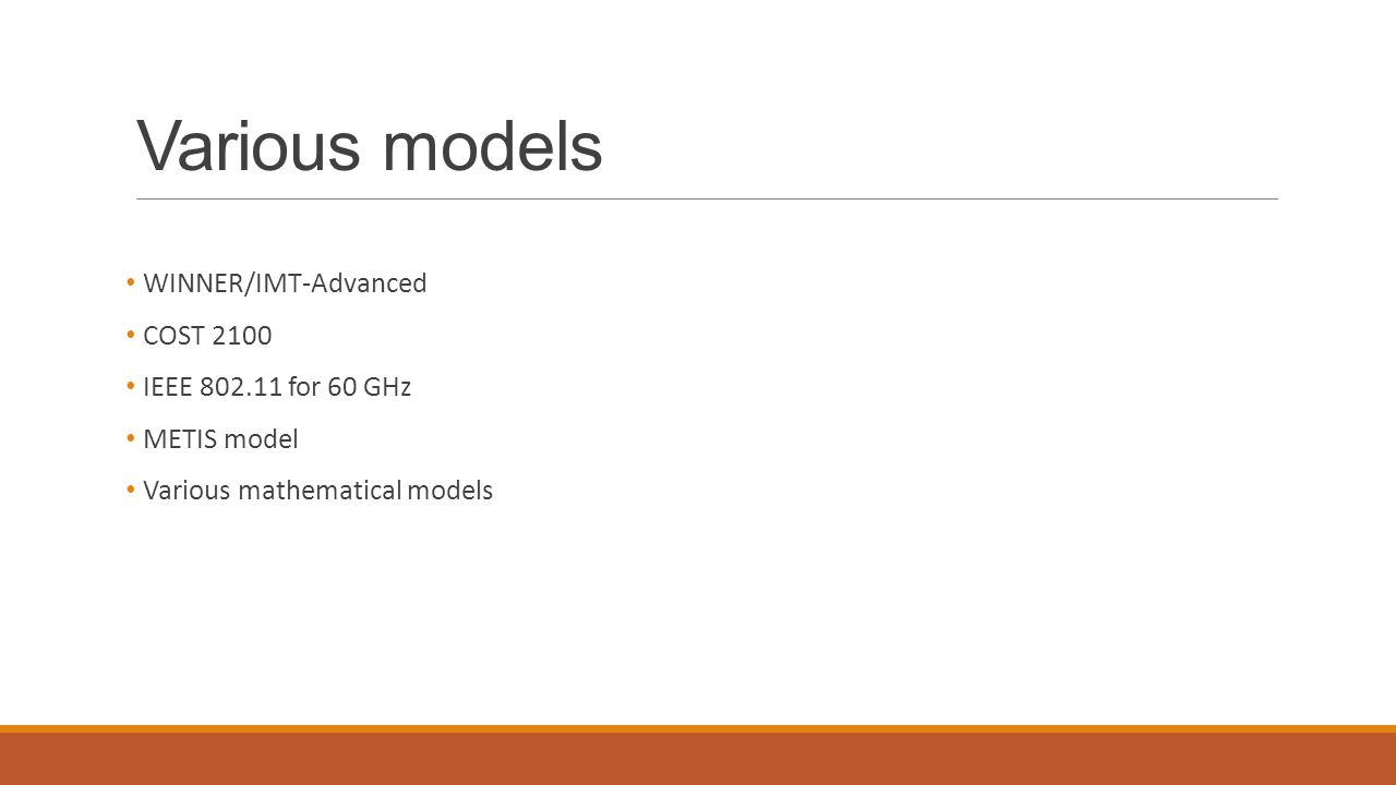 Various models WINNER/IMT-Advanced COST 2100 IEEE 802.11 for 60 GHz METIS model Various mathematical models