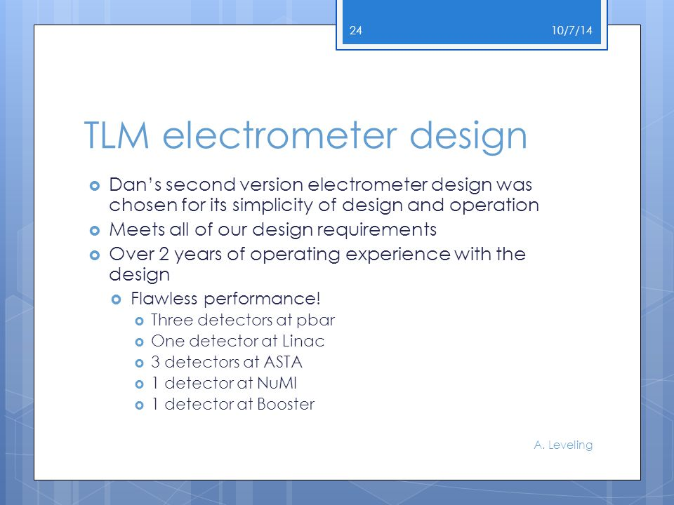 TLM electrometer design  Dan's second version electrometer design was chosen for its simplicity of design and operation  Meets all of our design requirements  Over 2 years of operating experience with the design  Flawless performance.
