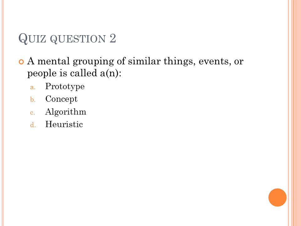 Q UIZ QUESTION 2 A mental grouping of similar things, events, or people is called a(n): a.