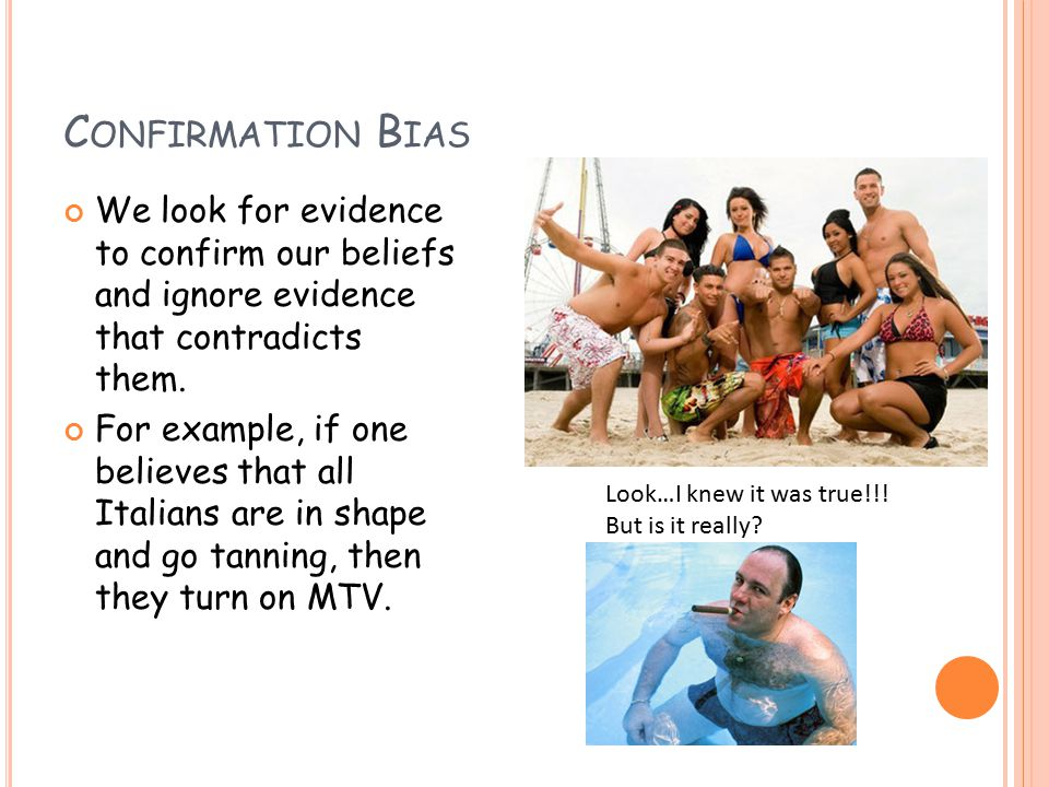 C ONFIRMATION B IAS We look for evidence to confirm our beliefs and ignore evidence that contradicts them.
