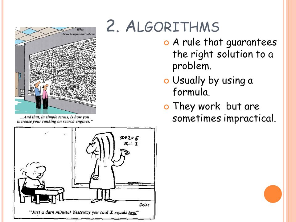 2. A LGORITHMS A rule that guarantees the right solution to a problem.