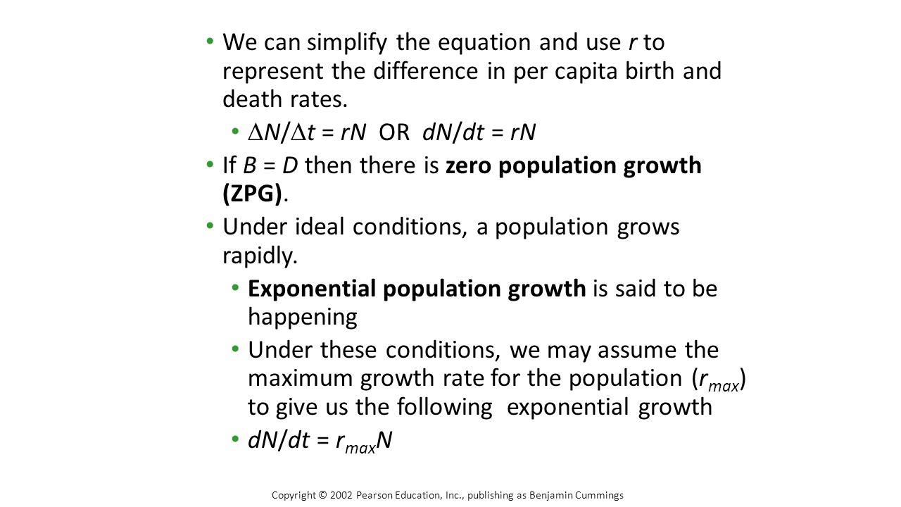 We can simplify the equation and use r to represent the difference in per capita birth and death rates.  N/  t = rN OR dN/dt = rN If B = D then ther