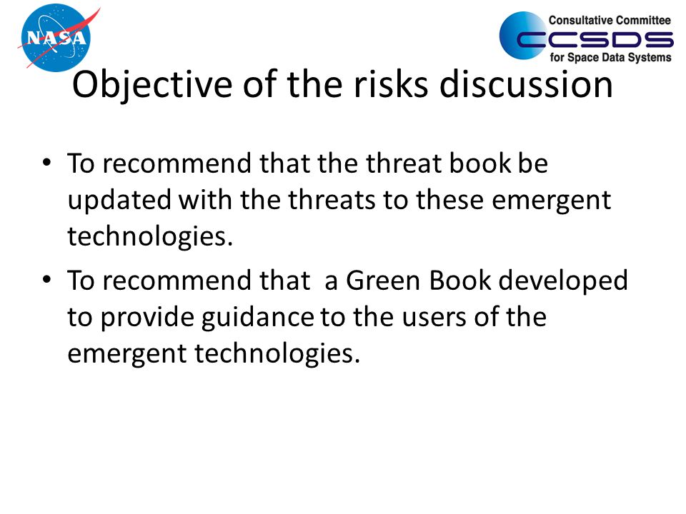Objective of the risks discussion To recommend that the threat book be updated with the threats to these emergent technologies.