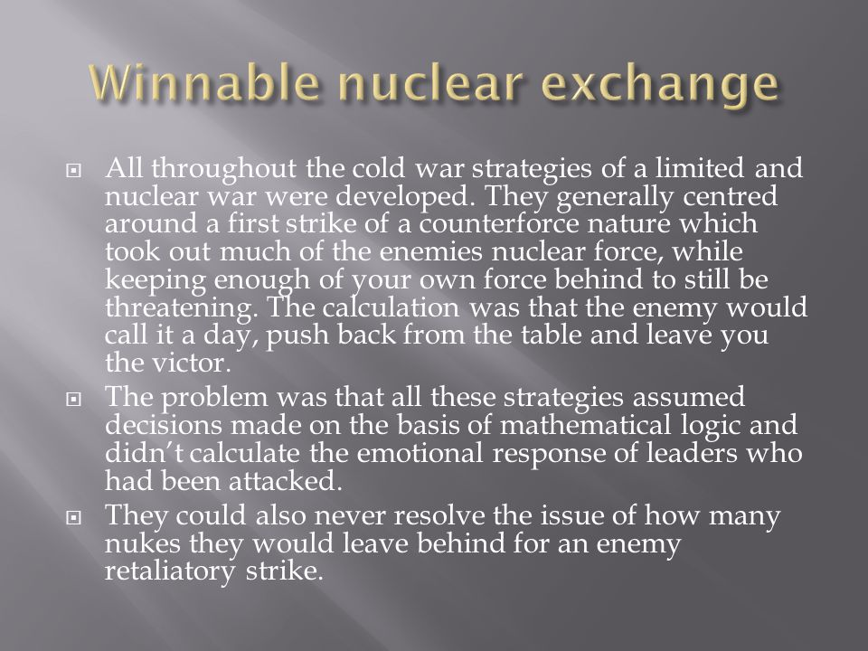  All throughout the cold war strategies of a limited and nuclear war were developed.