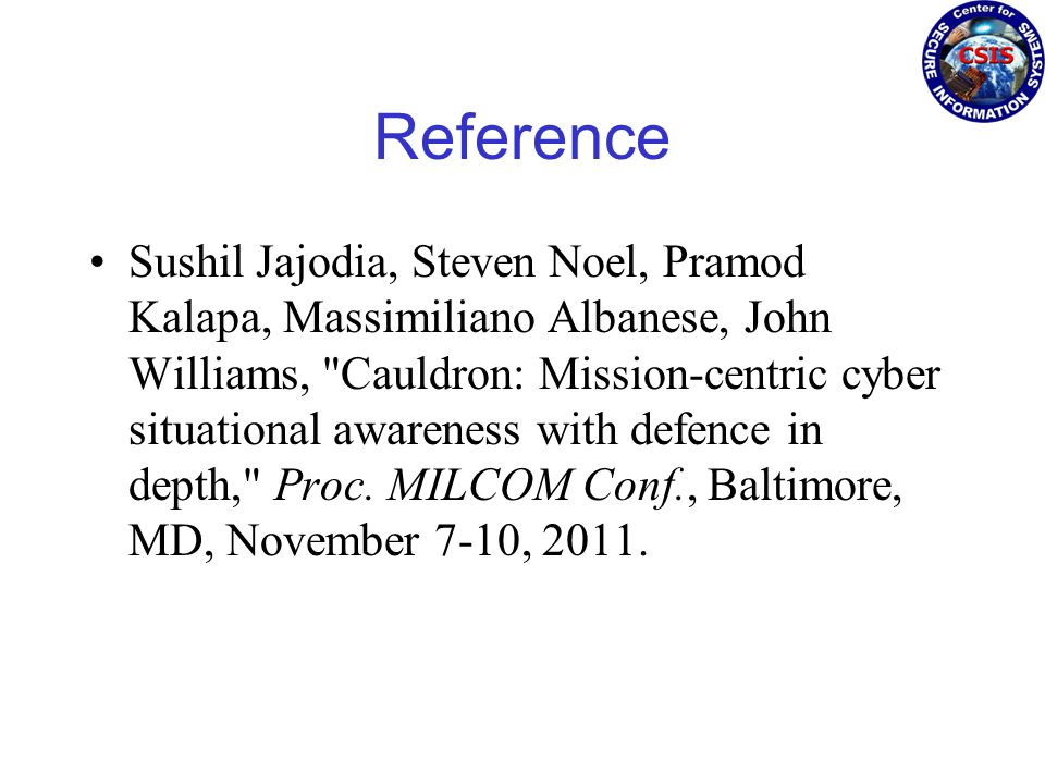 Reference Sushil Jajodia, Steven Noel, Pramod Kalapa, Massimiliano Albanese, John Williams, Cauldron: Mission-centric cyber situational awareness with defence in depth, Proc.