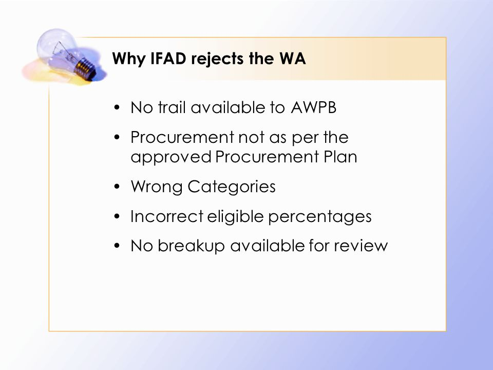 Why IFAD rejects the WA No trail available to AWPB Procurement not as per the approved Procurement Plan Wrong Categories Incorrect eligible percentages No breakup available for review