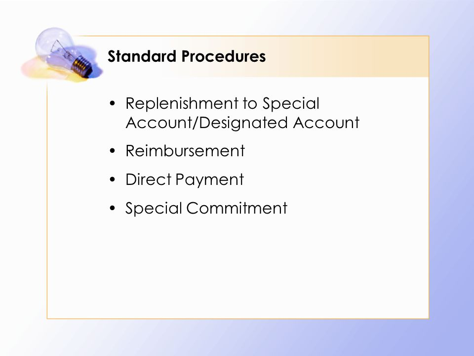Standard Procedures Replenishment to Special Account/Designated Account Reimbursement Direct Payment Special Commitment