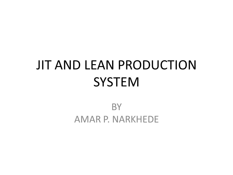 JIT AND LEAN PRODUCTION SYSTEM BY AMAR P. NARKHEDE