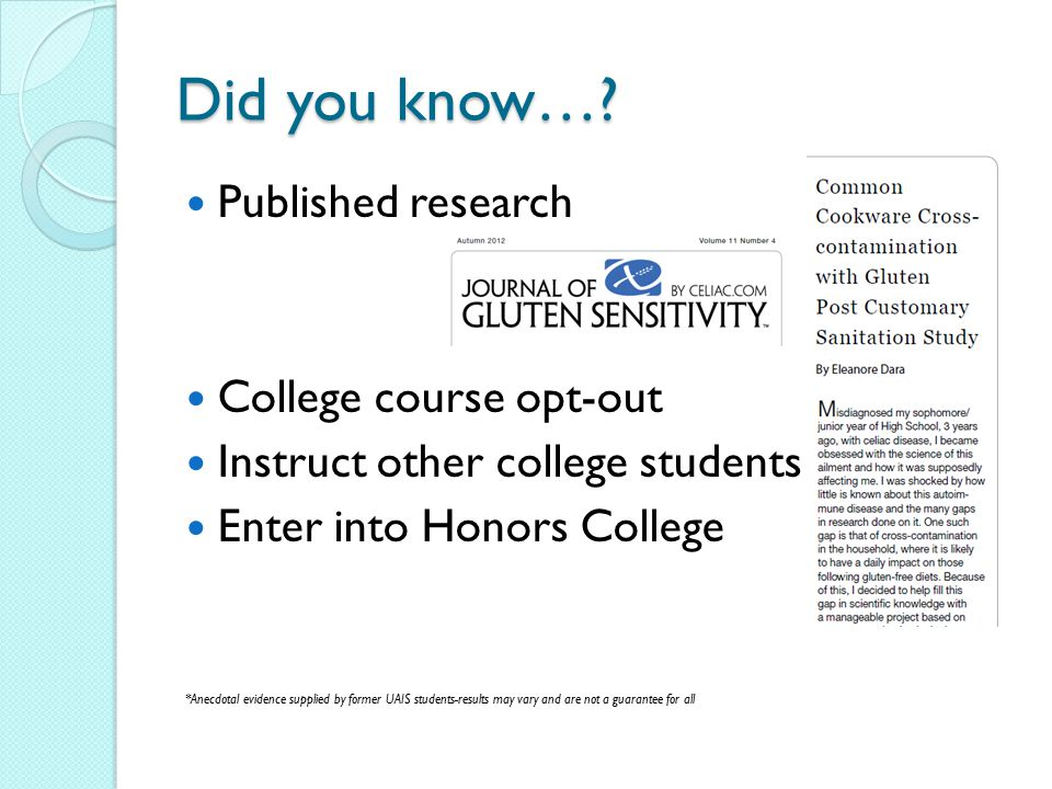 Did you know…? Published research College course opt-out Instruct other college students Enter into Honors College *Anecdotal evidence supplied by for