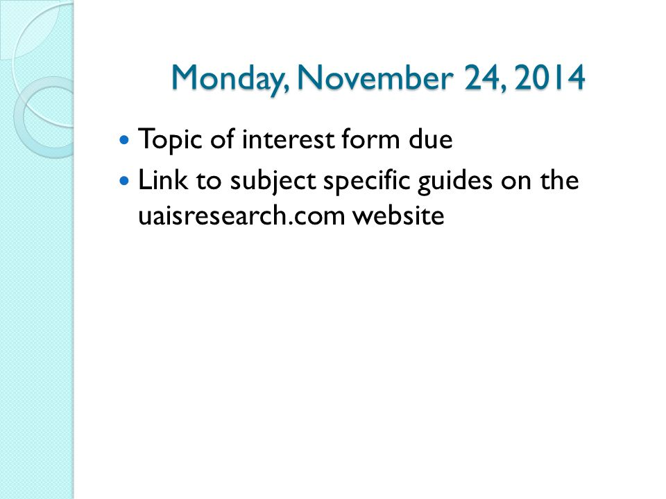 Monday, November 24, 2014 Topic of interest form due Link to subject specific guides on the uaisresearch.com website