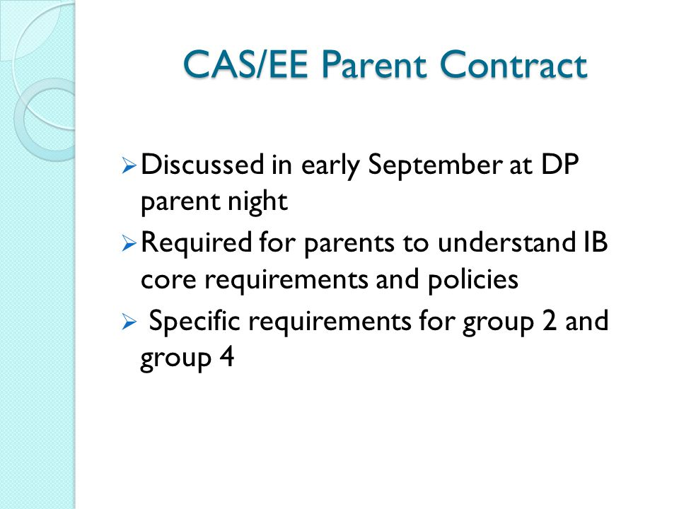 CAS/EE Parent Contract  Discussed in early September at DP parent night  Required for parents to understand IB core requirements and policies  Spec