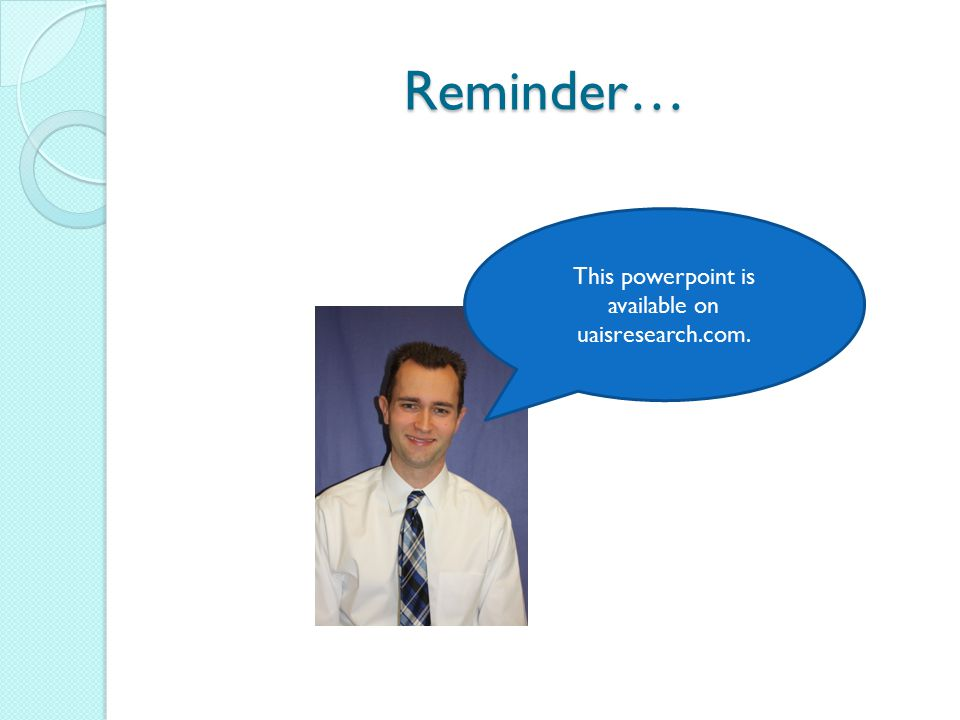 Reminder… This powerpoint is available on uaisresearch.com.