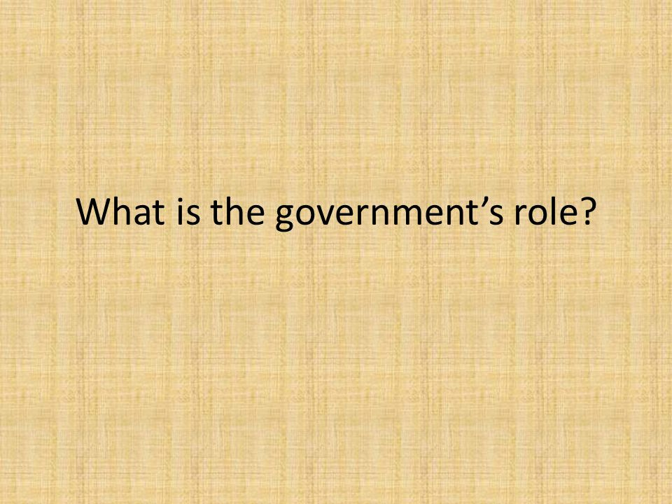 What is the government's role?
