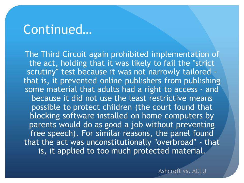 Continued… The Third Circuit again prohibited implementation of the act, holding that it was likely to fail the
