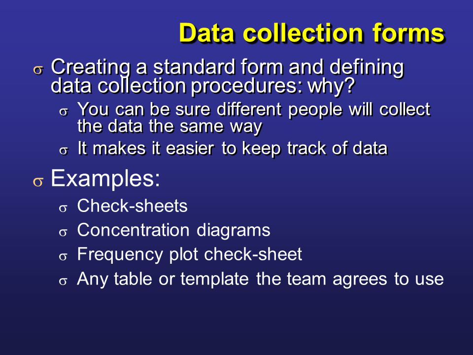 Data collection forms  Creating a standard form and defining data collection procedures: why.