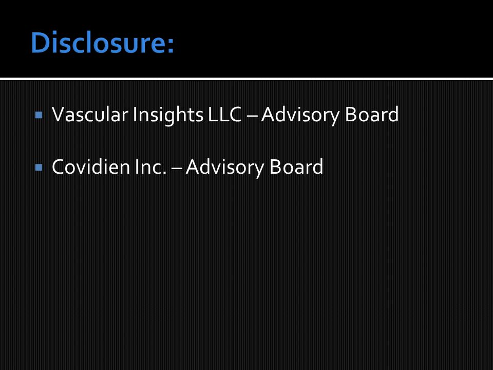  Vascular Insights LLC – Advisory Board  Covidien Inc. – Advisory Board