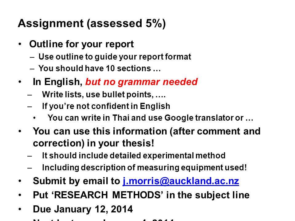 Assignment (assessed 5%) Outline for your report –Use outline to guide your report format –You should have 10 sections … In English, but no grammar needed –Write lists, use bullet points, ….