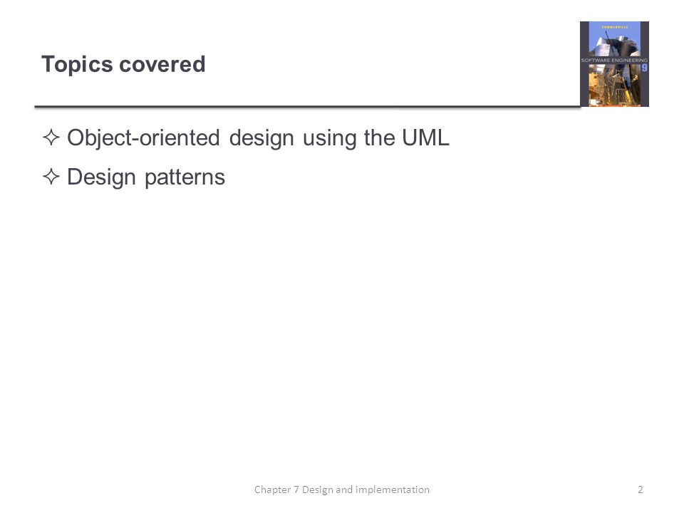 Topics covered  Object-oriented design using the UML  Design patterns 2Chapter 7 Design and implementation