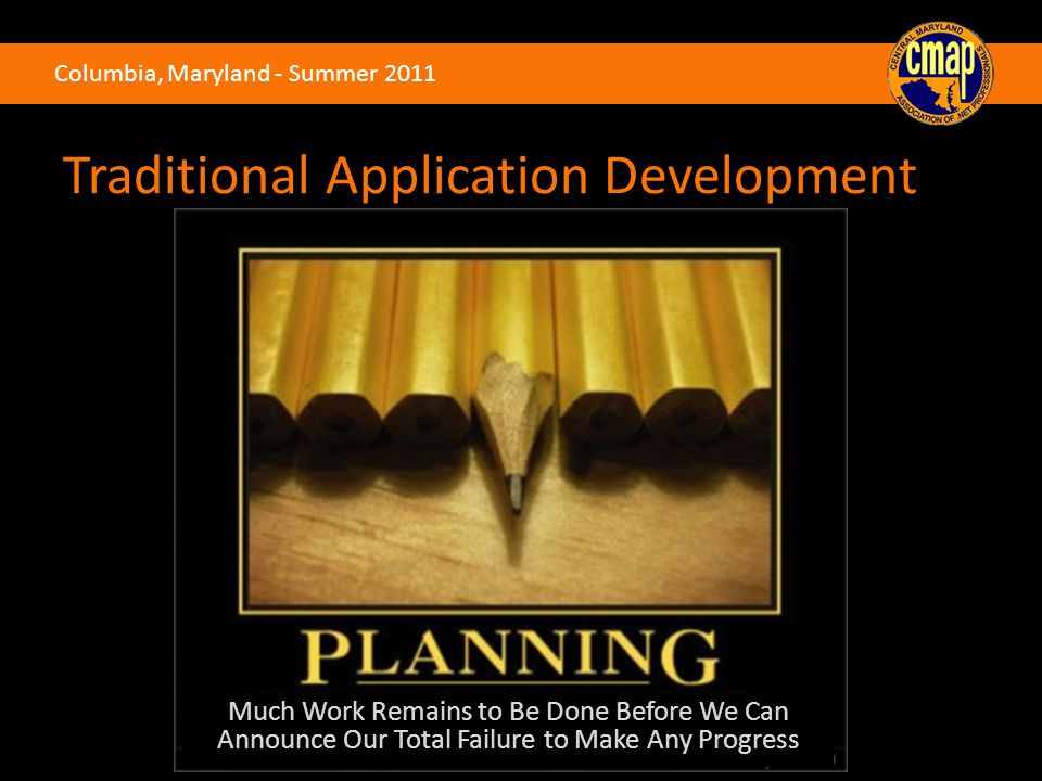 Columbia, Maryland - Summer 2011 Much Work Remains to Be Done Before We Can Announce Our Total Failure to Make Any Progress Traditional Application Development