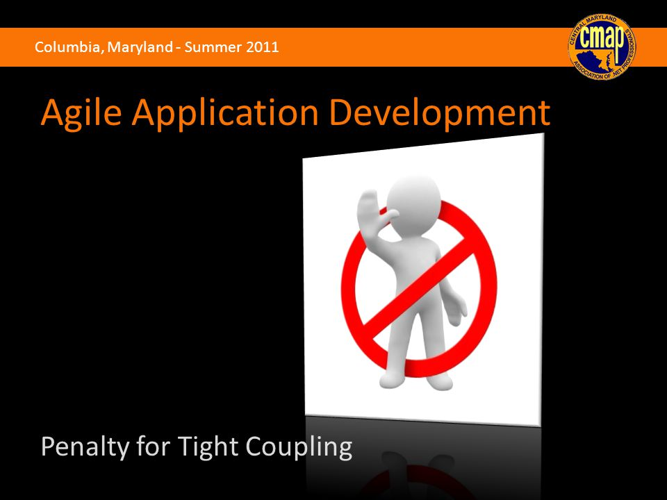 Columbia, Maryland - Summer 2011 Agile Application Development Penalty for Tight Coupling