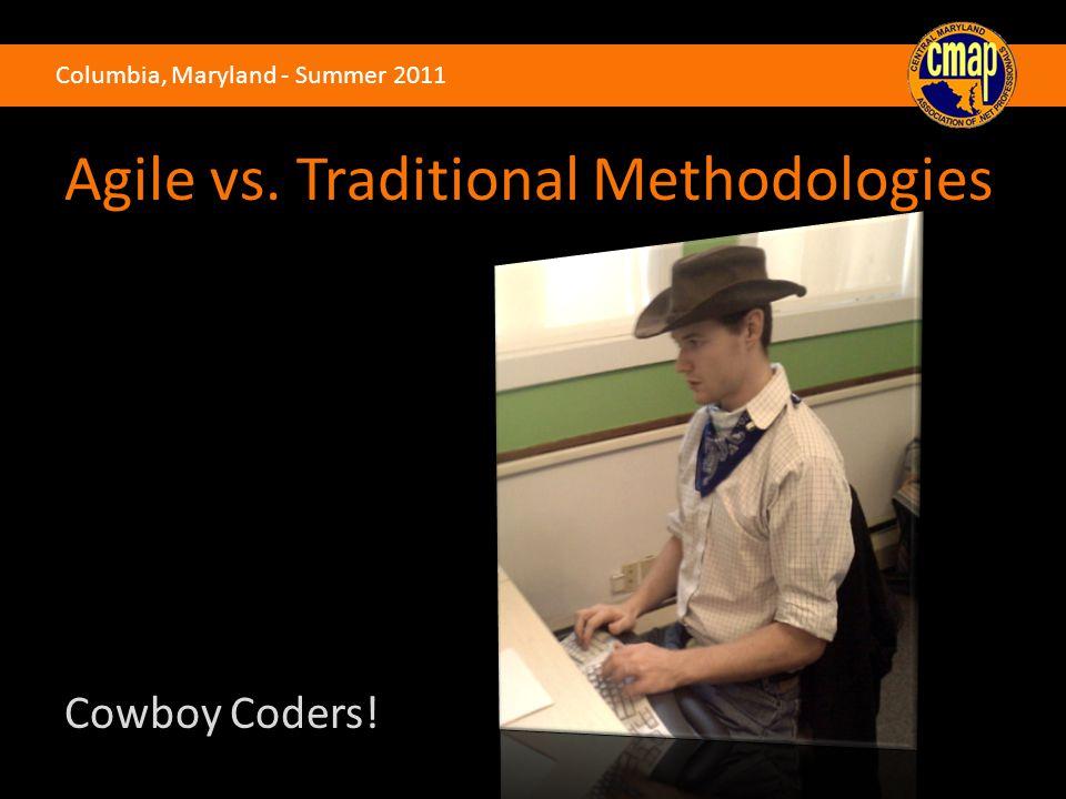 Columbia, Maryland - Summer 2011 Agile vs. Traditional Methodologies Cowboy Coders!