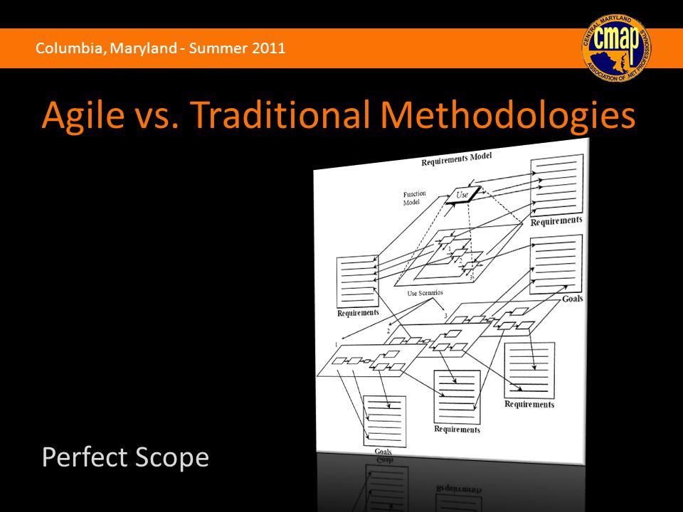 Columbia, Maryland - Summer 2011 Agile vs. Traditional Methodologies Perfect Scope