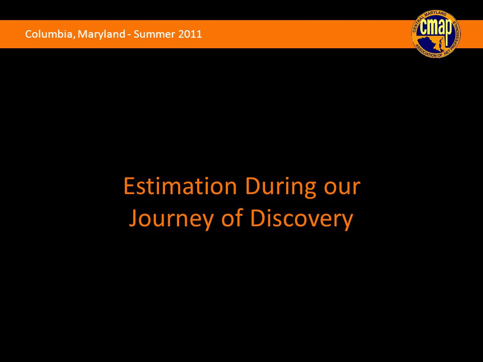 Columbia, Maryland - Summer 2011 Estimation During our Journey of Discovery