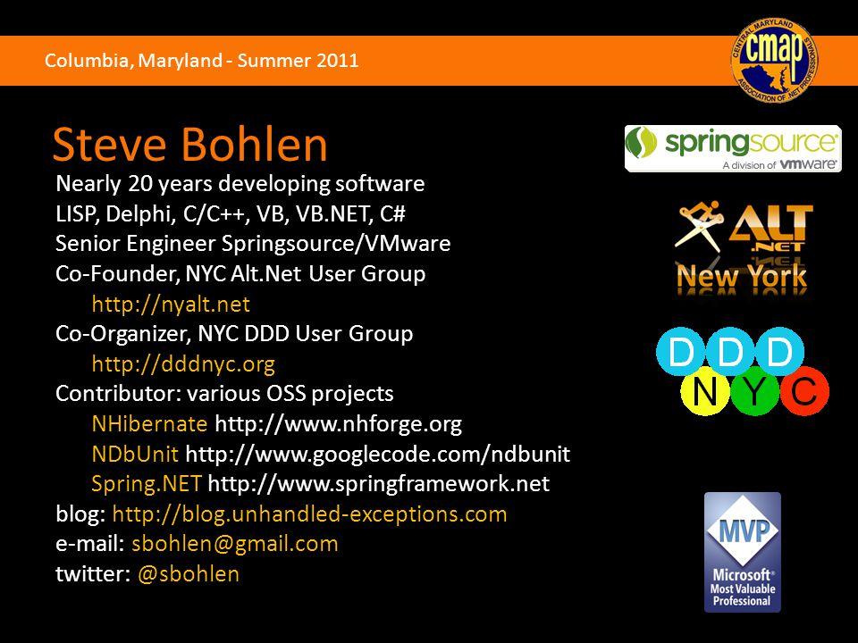 Columbia, Maryland - Summer 2011 Steve Bohlen Nearly 20 years developing software LISP, Delphi, C/C++, VB, VB.NET, C# Senior Engineer Springsource/VMw