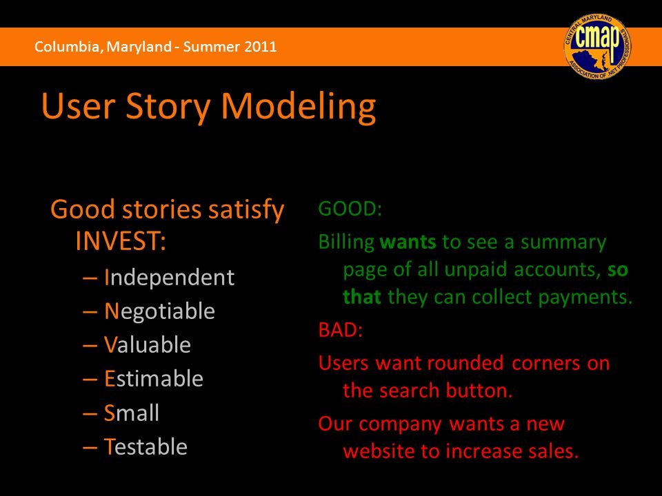 Columbia, Maryland - Summer 2011 User Story Modeling GOOD: Billing wants to see a summary page of all unpaid accounts, so that they can collect paymen