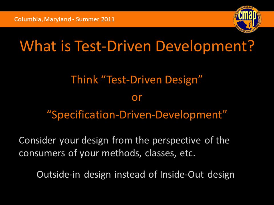 Columbia, Maryland - Summer 2011 What is Test-Driven Development.