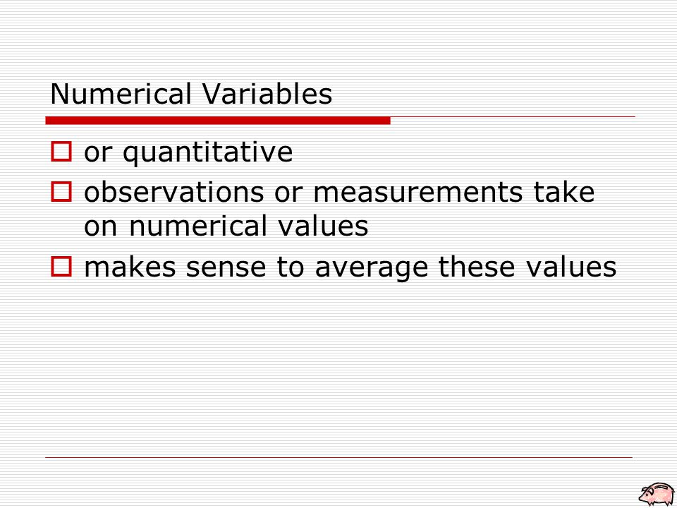 Numerical Variables  or quantitative  observations or measurements take on numerical values  makes sense to average these values