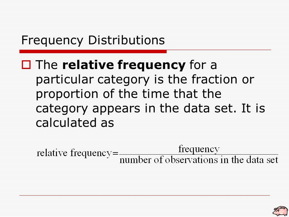  The relative frequency for a particular category is the fraction or proportion of the time that the category appears in the data set.