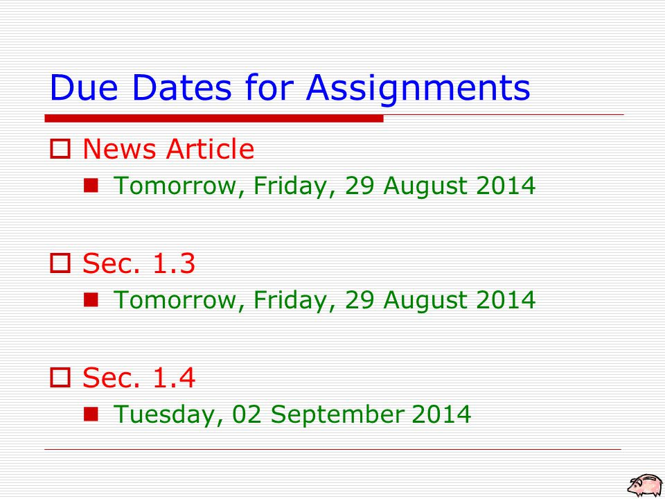 Due Dates for Assignments  News Article Tomorrow, Friday, 29 August 2014  Sec.