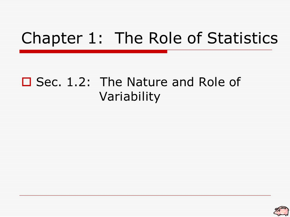 Chapter 1: The Role of Statistics  Sec. 1.2: The Nature and Role of Variability