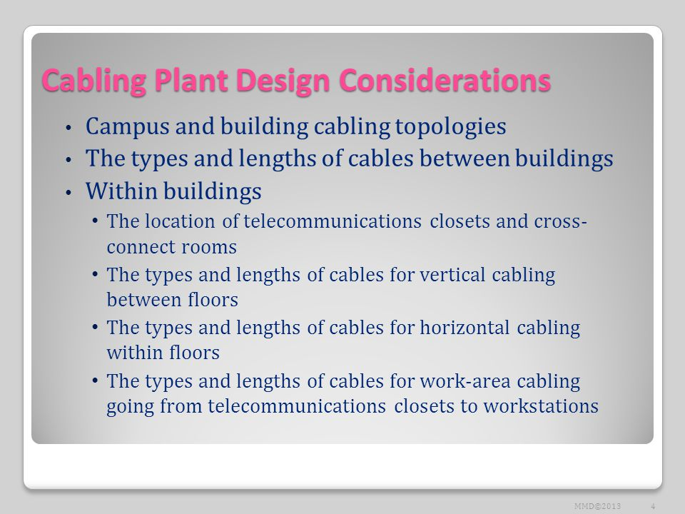 Cabling Plant Design Considerations Campus and building cabling topologies The types and lengths of cables between buildings Within buildings The loca
