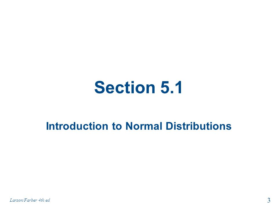 Section 5.1 Introduction to Normal Distributions 3 Larson/Farber 4th ed