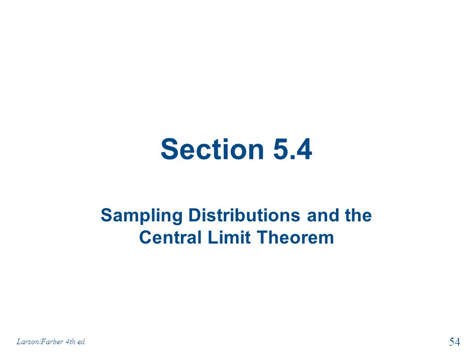 Section 5.4 Sampling Distributions and the Central Limit Theorem 54 Larson/Farber 4th ed