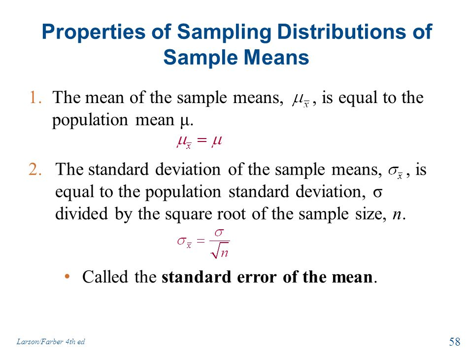 2.The standard deviation of the sample means,, is equal to the population standard deviation, σ divided by the square root of the sample size, n. 1.Th