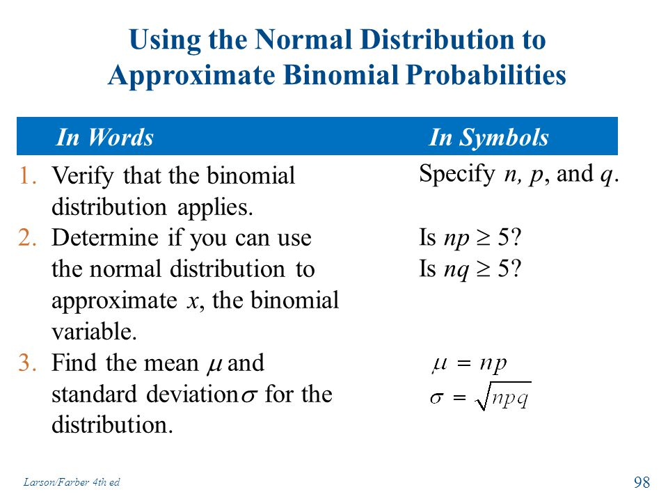 Using the Normal Distribution to Approximate Binomial Probabilities 1.Verify that the binomial distribution applies. 2.Determine if you can use the no