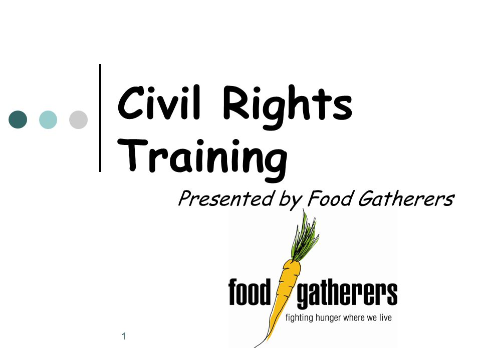 1 Civil Rights Training Presented by Food Gatherers