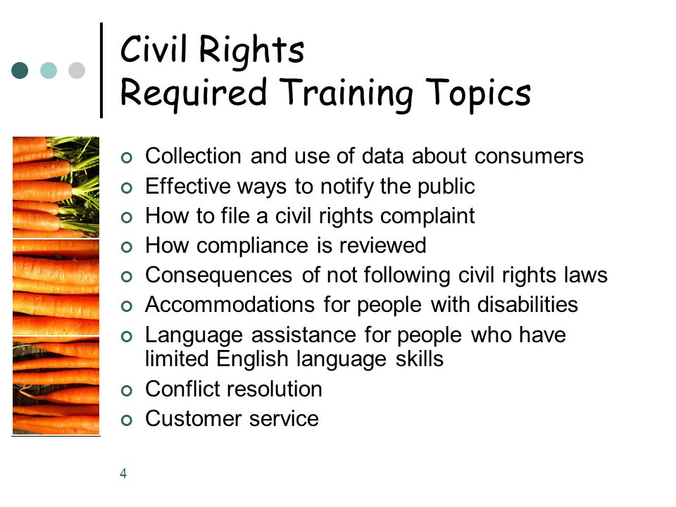 5 Annual Civil Rights Training All people who work or interact with program applicants or participants and those who supervise frontline staff that work with US Department of Agriculture (USDA) funded programs must receive Civil Rights Training once a year.
