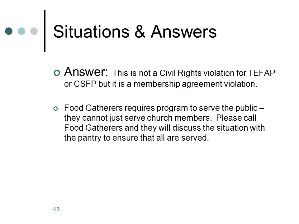 Situations & Answers Answer: This is not a Civil Rights violation for TEFAP or CSFP but it is a membership agreement violation.